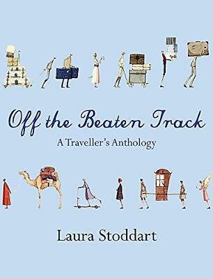 Off the Beaten Track: A Traveller's Anthology by Laura Stoddart (Paperback,...