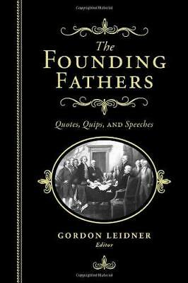 The Founding Fathers: Quotes, Quips and Speeches by Gordon Leidner (Hardback,...