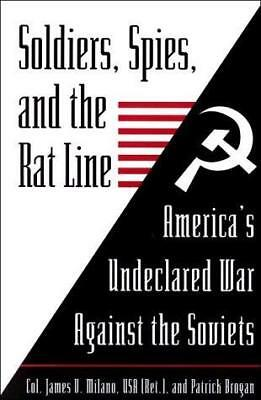 Soldiers, Spies and the Rat Line: America's Undeclared War Against the...