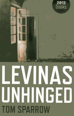 Levinas Unhinged by Tom Sparrow (Paperback, 2013)