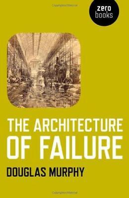 The Architecture of Failure by Douglas Murphy (Paperback, 2012)