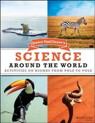 Janice VanCleave's Science Around the World: Activities on Biomes from Pole...
