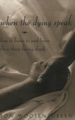 When the Dying Speak: How to Listen to and Learn from Those Facing Death by...