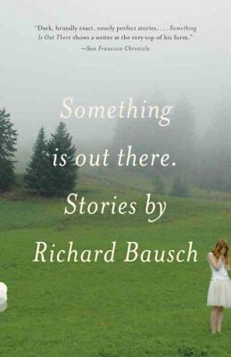 Something Is Out There by Richard Bausch 9780307279149 (Paperback, 2011)
