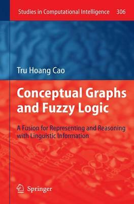 Conceptual Graphs and Fuzzy Logic Cao, Tru Hoang Studies in Computational Inte..
