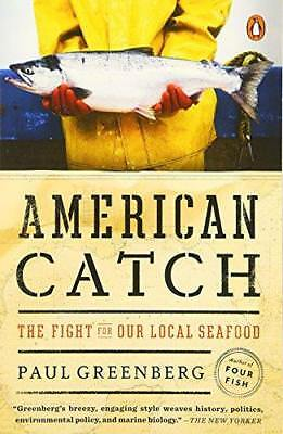 American Catch: The Fight for Our Local Seafood by Paul Greenberg (Paperback...