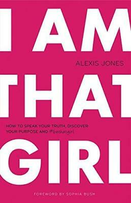 I am That Girl: How to Speak Your Truth, Discover Your Purpose & #bethatgirl...