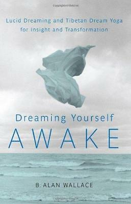 Dreaming Yourself Awake: Lucid Dreaming and Tibetan Dream Yoga for Insight...