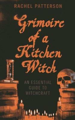Grimoire of a Kitchen Witch: An Essential Guide to Witchcraft by Rachel...