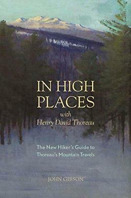 In High Places with Henry David Thoreau: A Hiker's Guide with Routes & Maps...