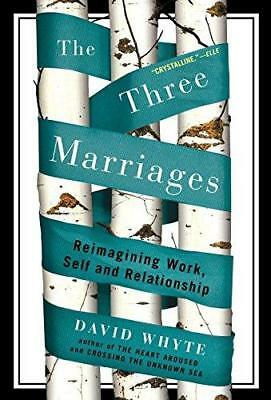 The Three Marriages: Reimagining Work, Self and Relationship by David Whyte...