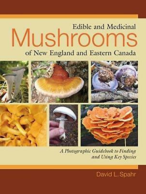 Edible and Medicinal Mushrooms of New England and Eastern Canada by David L....