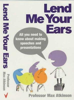 Lend Me Your Ears: All you need to know about making speeches and...