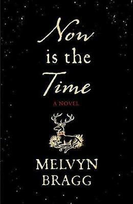 Now is the Time by Melvyn Bragg (Hardback, 2015)