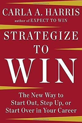 Strategize to Win: The New Way to Start Out, Step Up, or Start Over in Your...