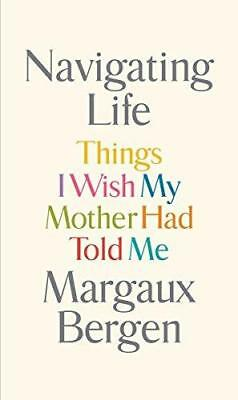 Navigating Life: Things I Wish My Mother Had Told Me by Margaux Bergen...