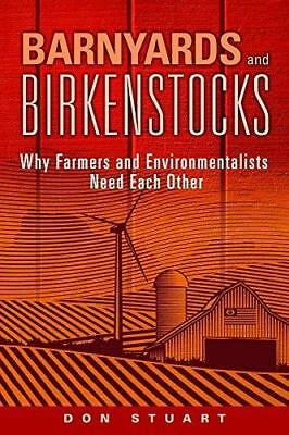Barnyards and Birkenstocks: Why Farmers and Environmentalists Need Each Other...
