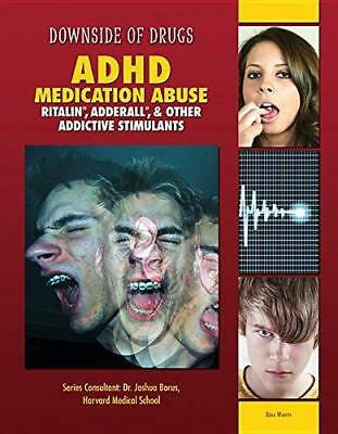 ADHD Medication Abuse: Ritalin, Adderall, & Other Addictive Stimulants by...