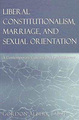 Liberal Constitutionalism, Marriage, and Sexual Orientation: A Contemporary...