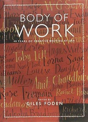 Body of Work: 40 Years of Creative Writing at UEA by Full Circle Editions Ltd...