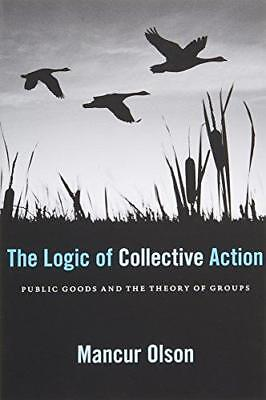 The Logic of Collective Action: Public Goods and the Theory of Groups by...