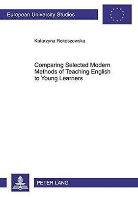 Comparing Selected Modern Methods of Teaching English to Young Learners by...