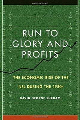 Run to Glory and Profits: The Economic Rise of the NFL During the 1950s by...