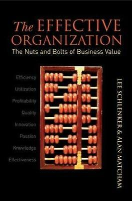 The Effective Organization: The Nuts and Bolts of Business Value by L....