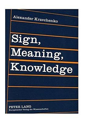 Sign,Meaning,Knowledge: An Essay in the Cognitive Philosophy of Language by...