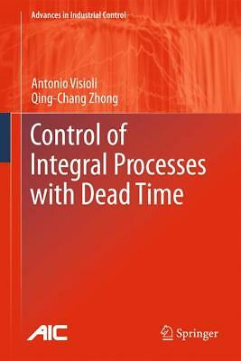 Control of Integral Processes with Dead Time Visioli, Antonio Zhong, Qing-Chan..