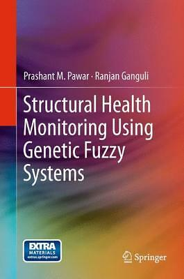 Structural Health Monitoring Using Genetic Fuzzy Systems Pawar, Prashant M. Ga..