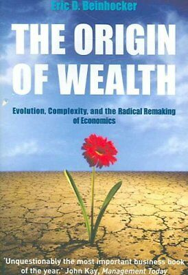 The Origin Of Wealth: Evolution, Complexity, and the Radical Remaking of...