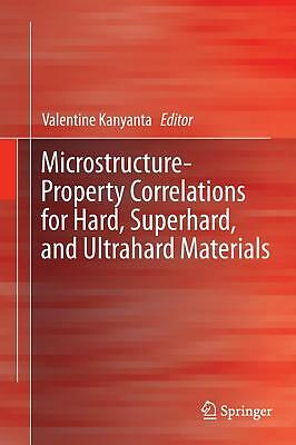 Microstructure-Property Correlations for Hard, Superhard, and Ultrahard Materi..