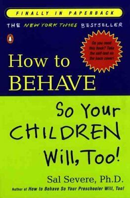 How to Behave So Your Children Will, Too by Sal Severe 9780141001937