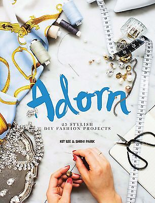 ADORN: 25 STYLISH DIY FASHION PROJECTS by Shini Park : WH2-R2D : HB535 : NEW