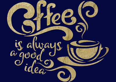Coffee is always a good idea Quote Stencil Vintage Paint Furniture Crafts QU62
