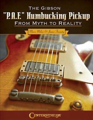"""The Gibson """"p.A.F."""" Humbucking Pickup: From Myth to Reality 9781574243642"""