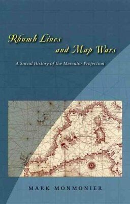Rhumb Lines and Map Wars A Social History of the Mercator Proje... 9780226534312