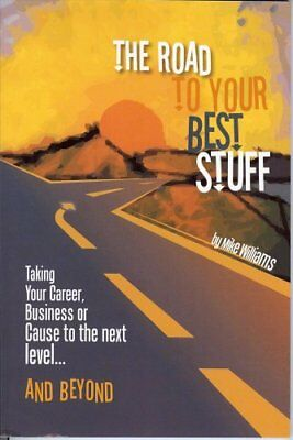 The Road to Your Best Stuff Taking Your Career, Business or Cau... 9780980053401