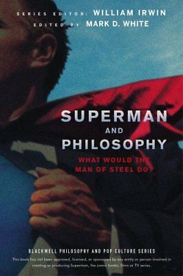 Superman and Philosophy What Would the Man of Steel Do? 9781118018095