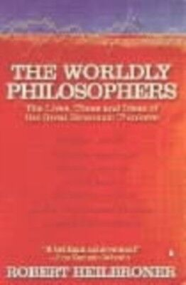 The Worldly Philosophers: The Lives Times and Ideas of the Great Ec...