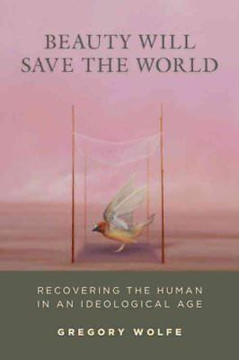 Beauty Will Save The World Recovering the Human in an Ideologic... 9781610171007