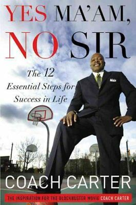 Yes Ma'am, No Sir: The 12 Essential Steps for Success in Life by Ken Carter...