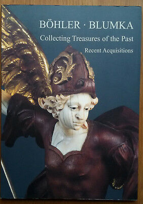 BÖHLER  BLUMKA  Collecting Treasures of the Past Recent acquisitions Katalog