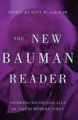 The New Bauman Reader: Thinking Sociologically in Liquid Modern Times by...