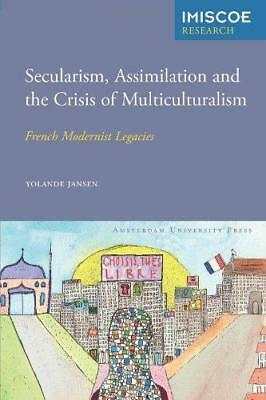Secularism, Assimilation and the Crisis of Multiculturalism: French Modernist...