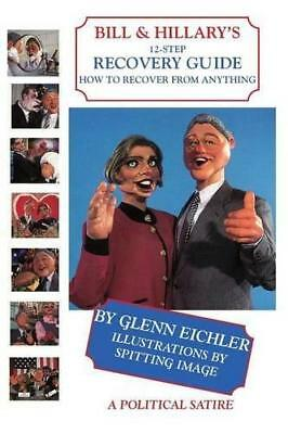 Bill & Hillary's 12-Step Recovery Guide: How to Recover from Anything by...