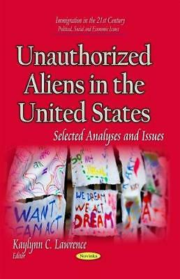 Unauthorized Aliens in the United States: Selected Analyses & Issues by Nova...