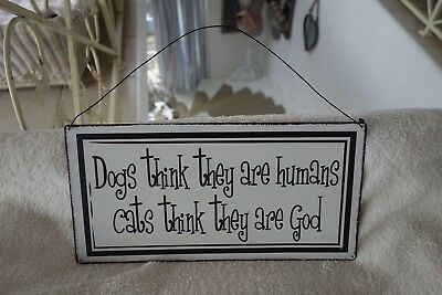 BLECH SCHILD DOGS THINK THEY ARE HUMANS CATS THINK THEY ARE GOD Retro Antiklook