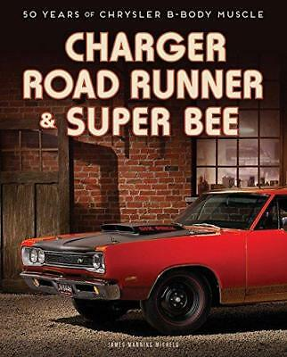 Charger, Road Runner & Super Bee: 50 Years of Chrysler B-Body Muscle by James...